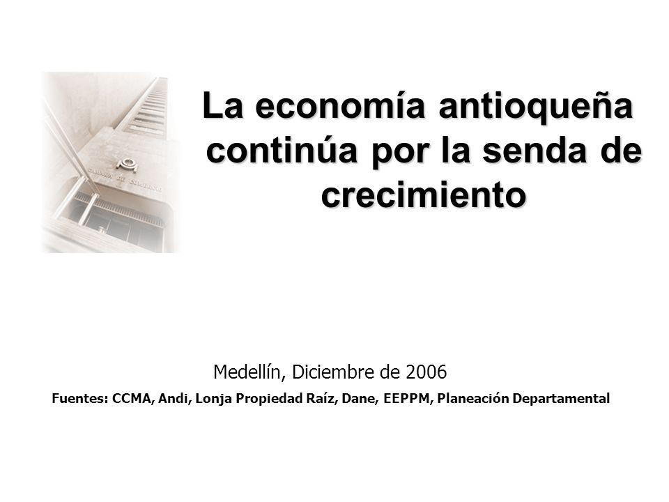 La economía antioqueña continúa por la senda de crecimiento La economía antioqueña continúa por la senda de crecimiento Medellín, Diciembre de 2006 Fu