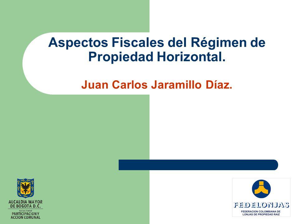 Aspectos Fiscales del Régimen de Propiedad Horizontal. Juan Carlos Jaramillo Díaz.