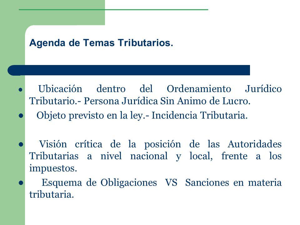 ________________ Agenda de Temas Tributarios. Ubicación dentro del Ordenamiento Jurídico Tributario.- Persona Jurídica Sin Animo de Lucro. Objeto prev