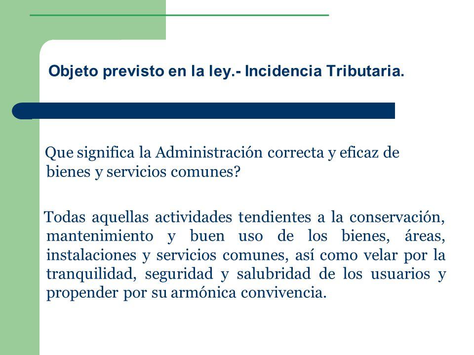 ________________ Objeto previsto en la ley.- Incidencia Tributaria. Que significa la Administración correcta y eficaz de bienes y servicios comunes? T