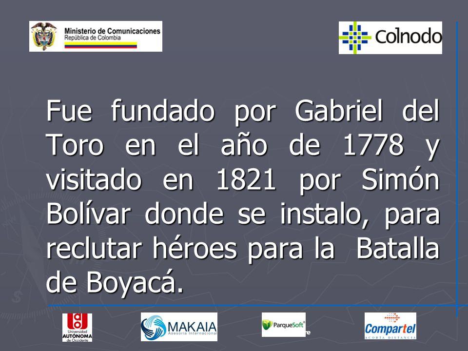 Fue fundado por Gabriel del Toro en el año de 1778 y visitado en 1821 por Simón Bolívar donde se instalo, para reclutar héroes para la Batalla de Boya