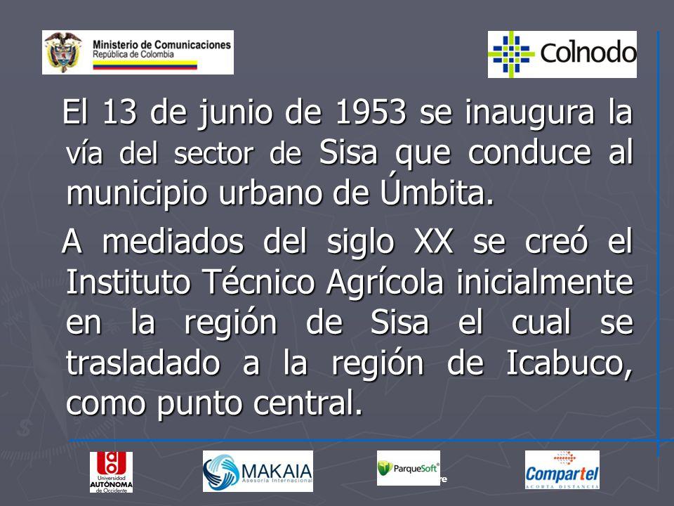 El 13 de junio de 1953 se inaugura la vía del sector de Sisa que conduce al municipio urbano de Úmbita. El 13 de junio de 1953 se inaugura la vía del