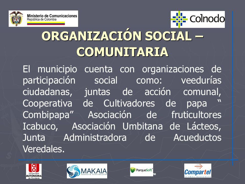 ORGANIZACIÓN SOCIAL – COMUNITARIA El municipio cuenta con organizaciones de participación social como: veedurías ciudadanas, juntas de acción comunal,