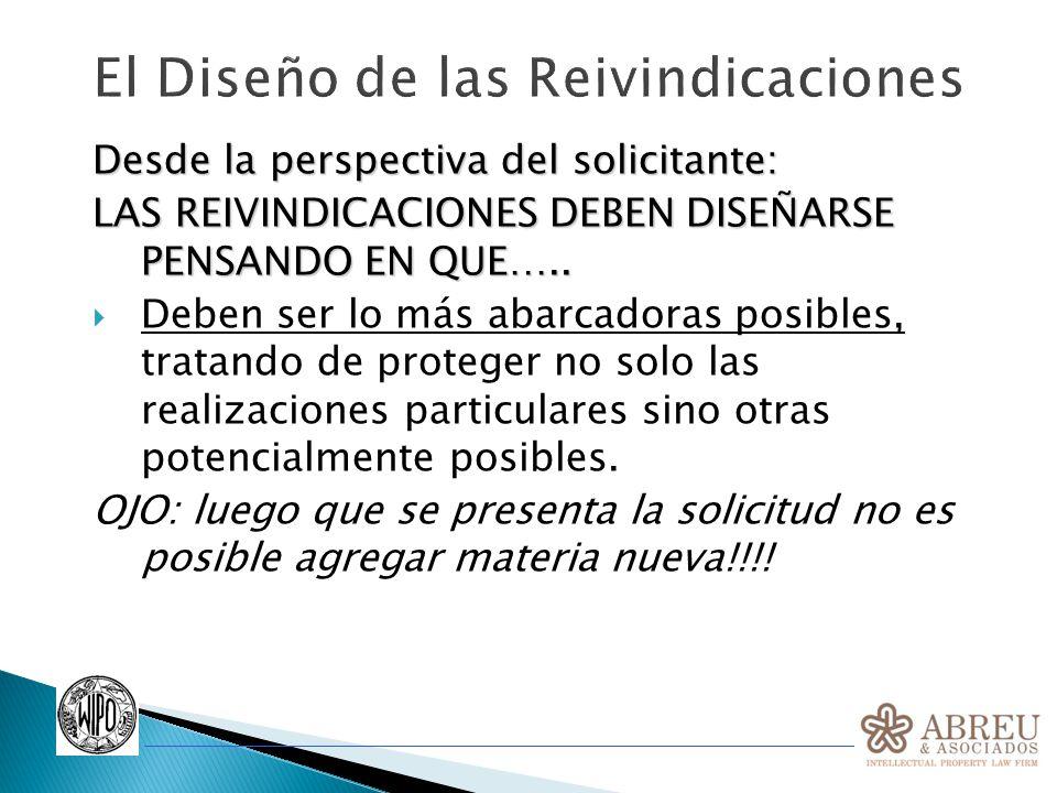 El Diseño de las Reivindicaciones Desde la perspectiva del solicitante: LAS REIVINDICACIONES DEBEN DISEÑARSE PENSANDO EN QUE….. Deben ser lo más abarc