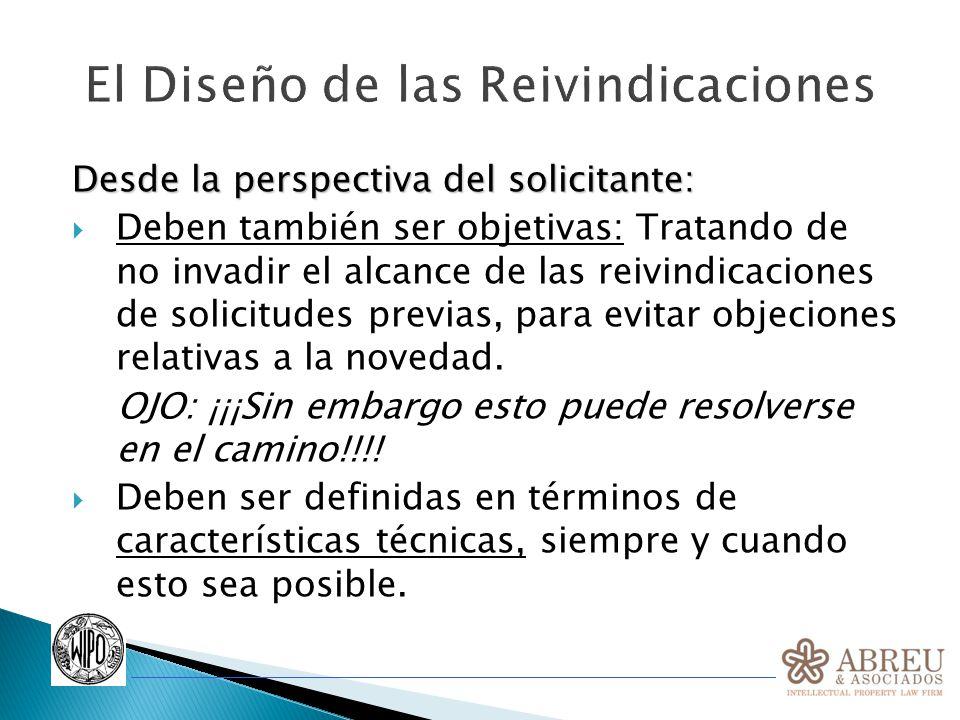 El Diseño de las Reivindicaciones Desde la perspectiva del solicitante: Deben también ser objetivas: Tratando de no invadir el alcance de las reivindicaciones de solicitudes previas, para evitar objeciones relativas a la novedad.