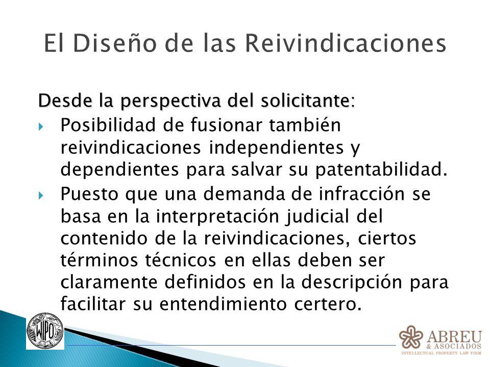 El Diseño de las Reivindicaciones Desde la perspectiva del solicitante: Posibilidad de fusionar también reivindicaciones independientes y dependientes para salvar su patentabilidad.
