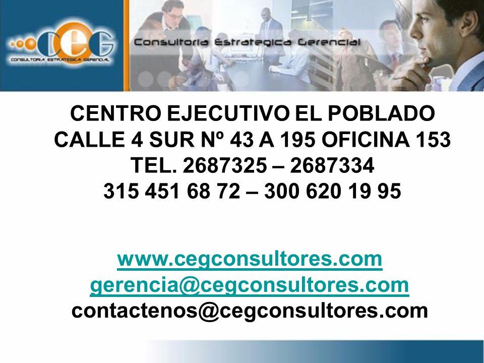 CENTRO EJECUTIVO EL POBLADO CALLE 4 SUR Nº 43 A 195 OFICINA 153 TEL. 2687325 – 2687334 315 451 68 72 – 300 620 19 95 www.cegconsultores.com gerencia@c