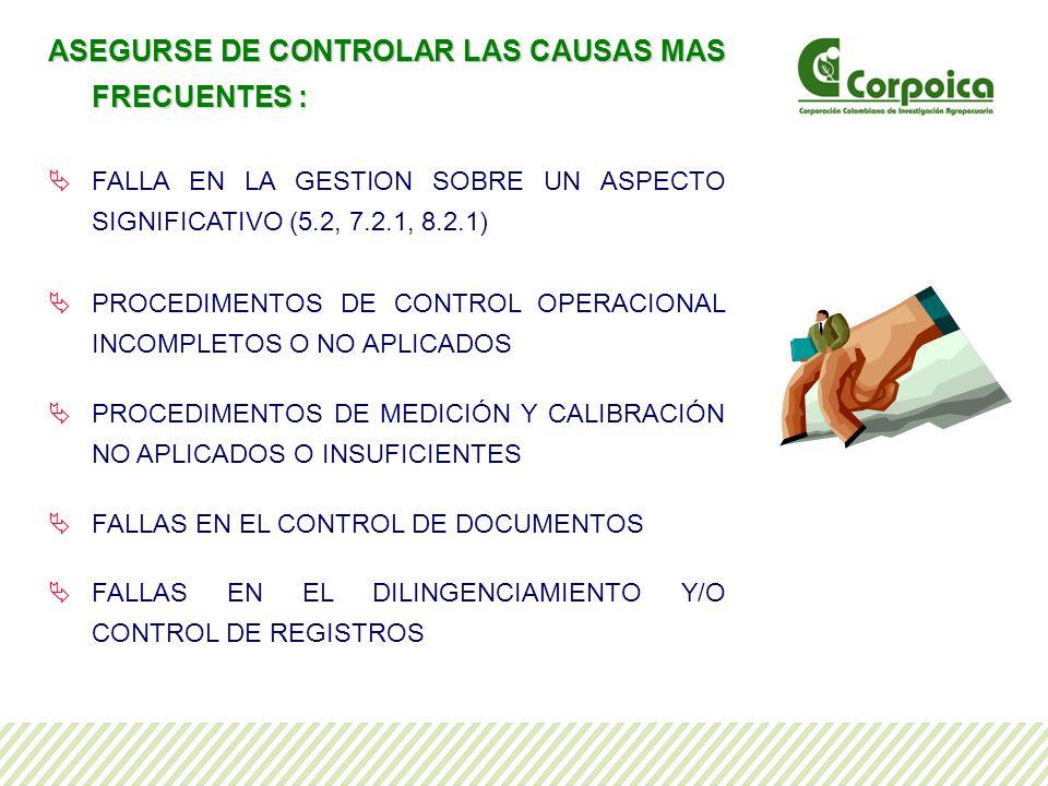ASEGURSE DE CONTROLAR LAS CAUSAS MAS FRECUENTES : FALLA EN LA GESTION SOBRE UN ASPECTO SIGNIFICATIVO (5.2, 7.2.1, 8.2.1) PROCEDIMENTOS DE CONTROL OPERACIONAL INCOMPLETOS O NO APLICADOS PROCEDIMENTOS DE MEDICIÓN Y CALIBRACIÓN NO APLICADOS O INSUFICIENTES FALLAS EN EL CONTROL DE DOCUMENTOS FALLAS EN EL DILINGENCIAMIENTO Y/O CONTROL DE REGISTROS