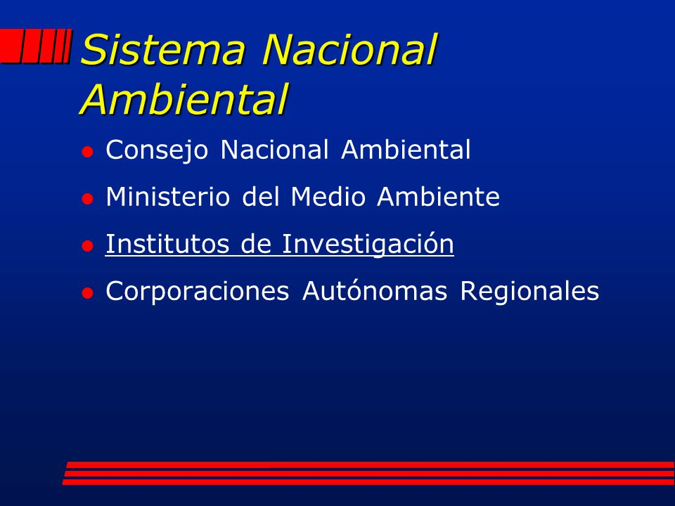 Institutos de Investigación l Medio Ambiente físico (IDEAM) l Biodiversidad (Humboldt) l Marino (INVEMAR) l Amazónico (Sinchi) l Pacífico (John von Neumann)