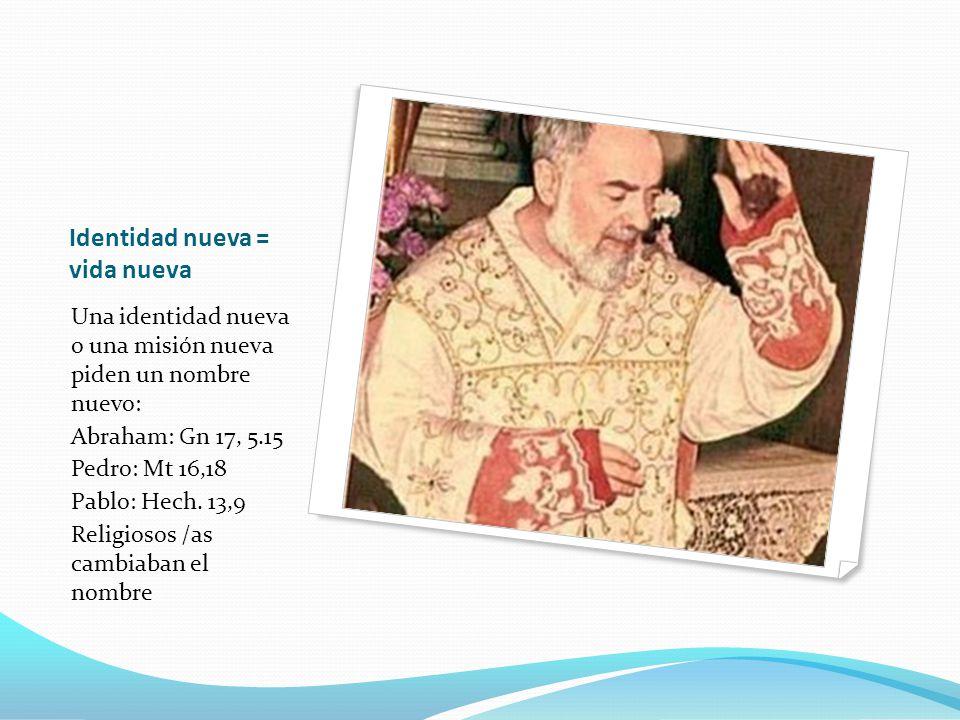 Identidad nueva = vida nueva Una identidad nueva o una misión nueva piden un nombre nuevo: Abraham: Gn 17, 5.15 Pedro: Mt 16,18 Pablo: Hech.