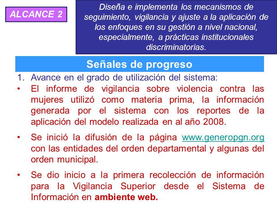 1.Avance en el grado de utilización del sistema: El informe de vigilancia sobre violencia contra las mujeres utilizó como materia prima, la información generada por el sistema con los reportes de la aplicación del modelo realizada en al año 2008.