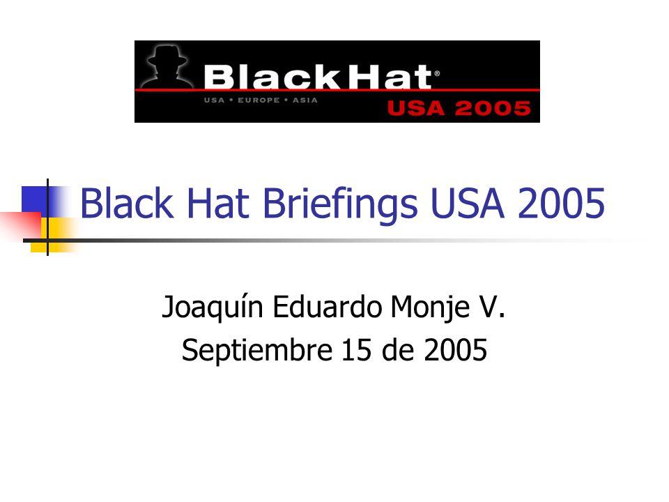 Black Hat Briefings USA 2005 Joaquín Eduardo Monje V. Septiembre 15 de 2005