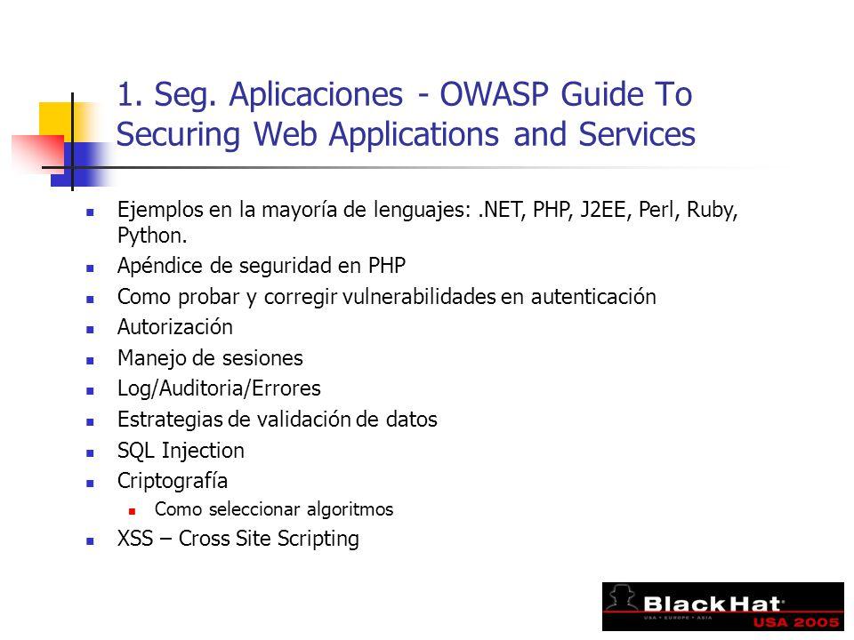 1. Seg. Aplicaciones - OWASP Guide To Securing Web Applications and Services Ejemplos en la mayoría de lenguajes:.NET, PHP, J2EE, Perl, Ruby, Python.
