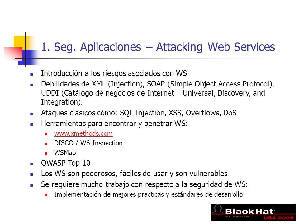 1. Seg. Aplicaciones – Attacking Web Services Introducción a los riesgos asociados con WS Debilidades de XML (Injection), SOAP (Simple Object Access P