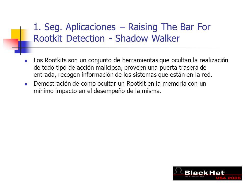 1. Seg. Aplicaciones – Raising The Bar For Rootkit Detection - Shadow Walker Los Rootkits son un conjunto de herramientas que ocultan la realización d