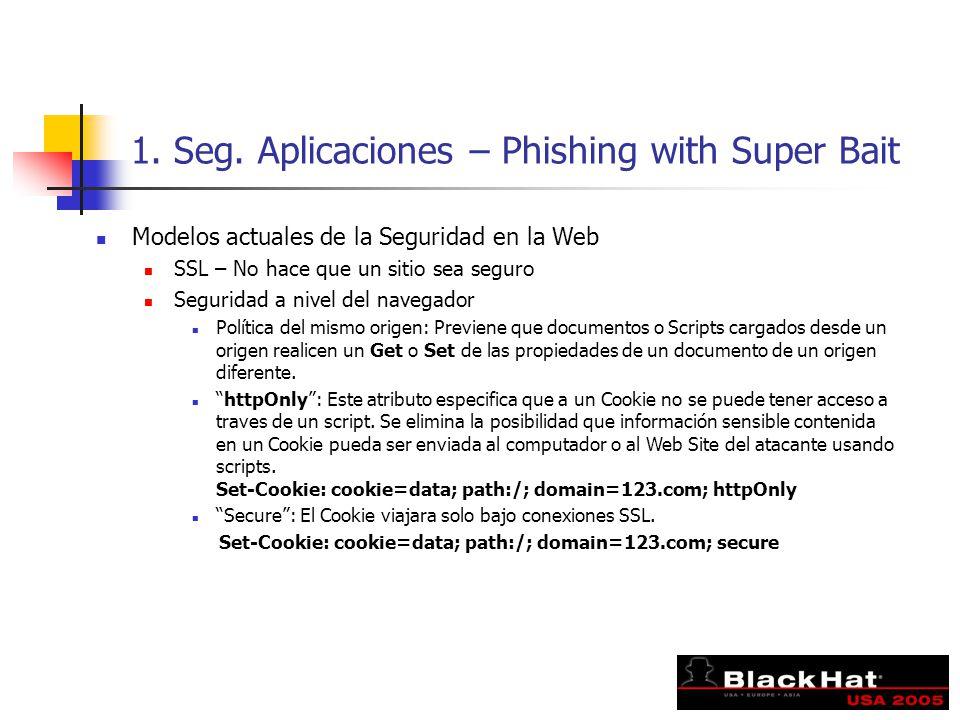 1. Seg. Aplicaciones – Phishing with Super Bait Modelos actuales de la Seguridad en la Web SSL – No hace que un sitio sea seguro Seguridad a nivel del