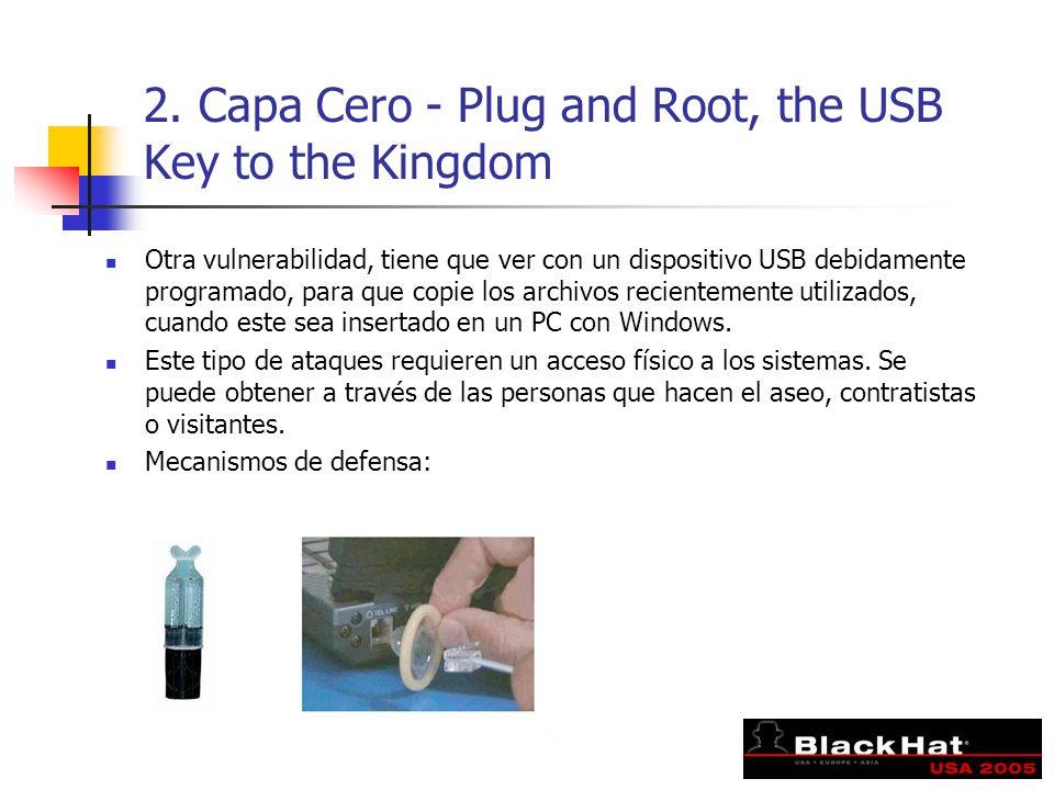 2. Capa Cero - Plug and Root, the USB Key to the Kingdom Otra vulnerabilidad, tiene que ver con un dispositivo USB debidamente programado, para que co