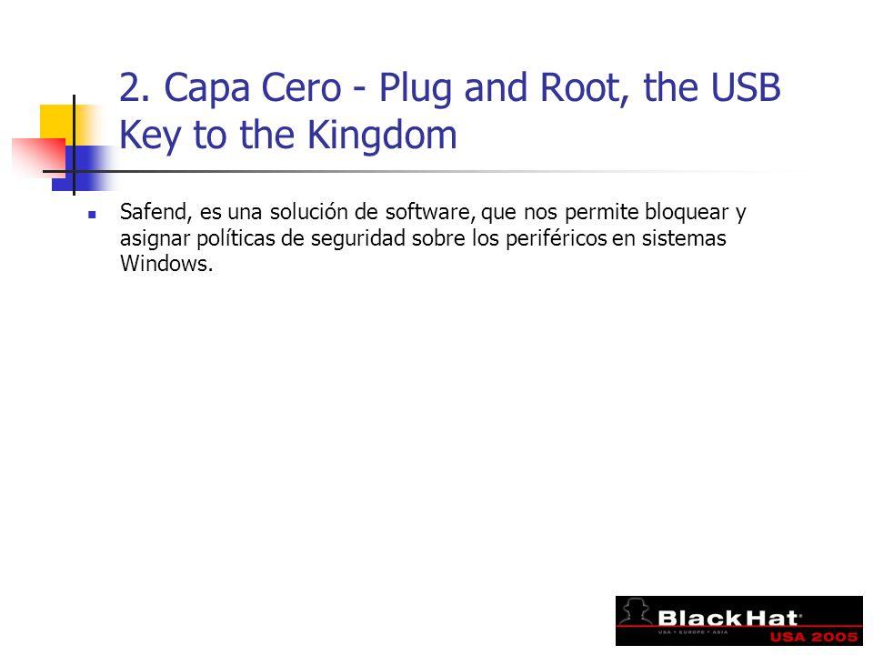 2. Capa Cero - Plug and Root, the USB Key to the Kingdom Safend, es una solución de software, que nos permite bloquear y asignar políticas de segurida