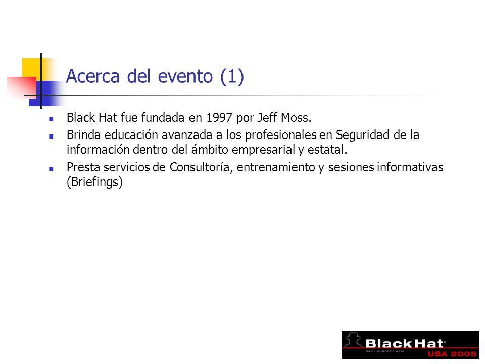 Acerca del evento (1) Black Hat fue fundada en 1997 por Jeff Moss. Brinda educación avanzada a los profesionales en Seguridad de la información dentro