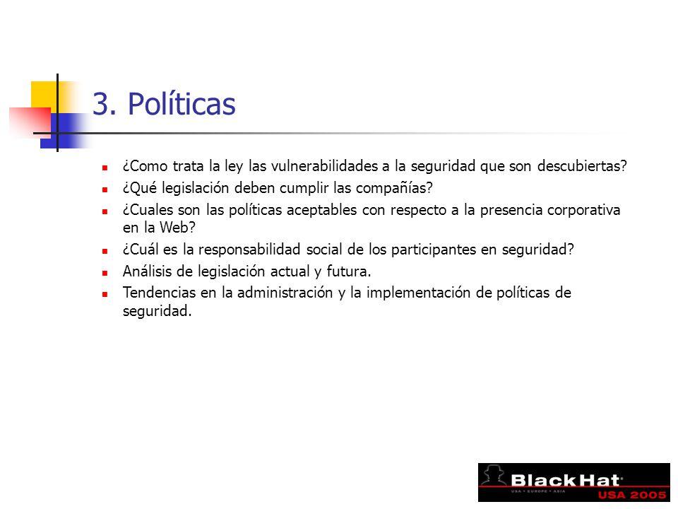 3. Políticas ¿Como trata la ley las vulnerabilidades a la seguridad que son descubiertas? ¿Qué legislación deben cumplir las compañías? ¿Cuales son la