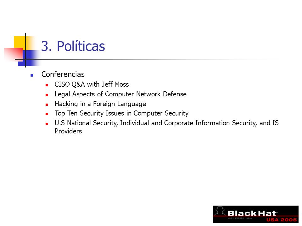 3. Políticas Conferencias CISO Q&A with Jeff Moss Legal Aspects of Computer Network Defense Hacking in a Foreign Language Top Ten Security Issues in C