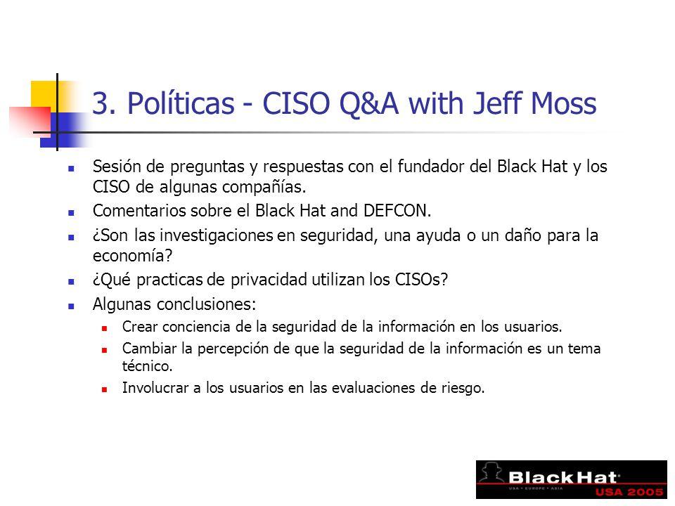 3. Políticas - CISO Q&A with Jeff Moss Sesión de preguntas y respuestas con el fundador del Black Hat y los CISO de algunas compañías. Comentarios sob