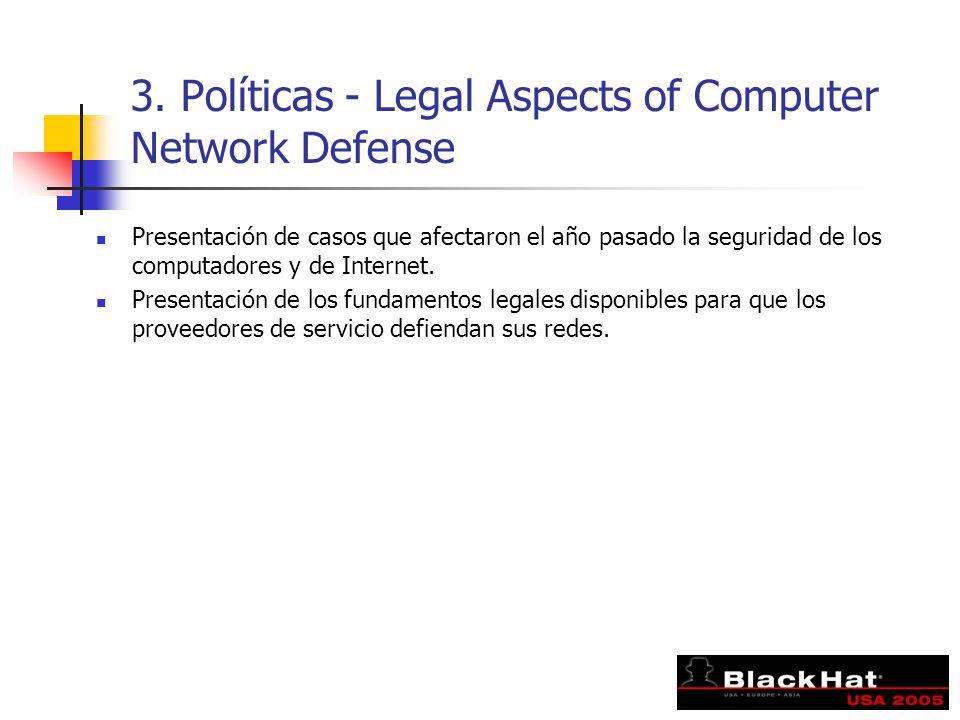 3. Políticas - Legal Aspects of Computer Network Defense Presentación de casos que afectaron el año pasado la seguridad de los computadores y de Inter