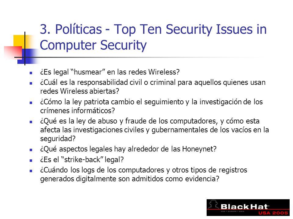 3. Políticas - Top Ten Security Issues in Computer Security ¿Es legal husmear en las redes Wireless? ¿Cuál es la responsabilidad civil o criminal para