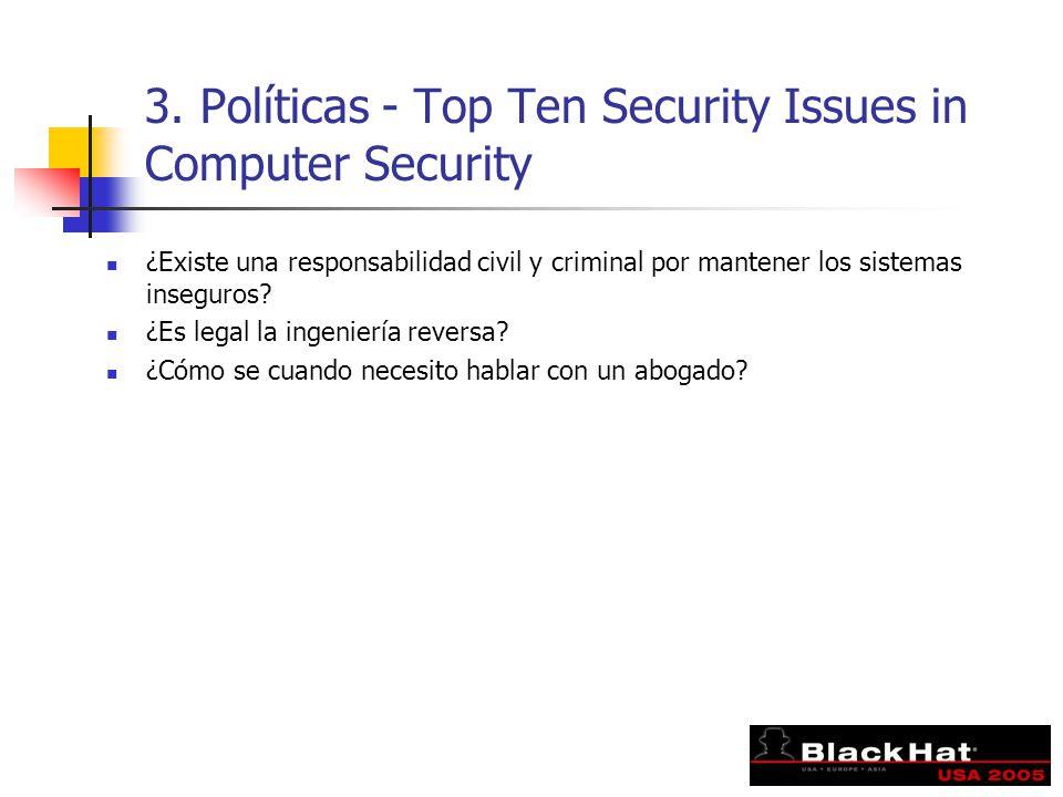 3. Políticas - Top Ten Security Issues in Computer Security ¿Existe una responsabilidad civil y criminal por mantener los sistemas inseguros? ¿Es lega