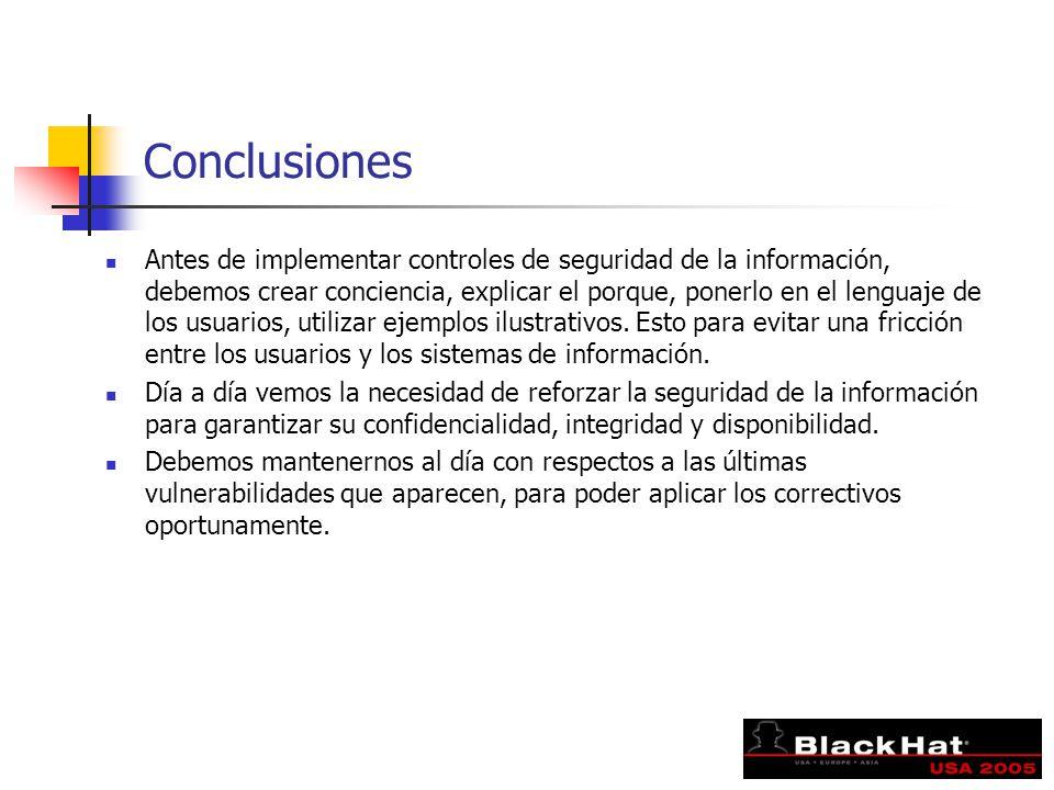 Conclusiones Antes de implementar controles de seguridad de la información, debemos crear conciencia, explicar el porque, ponerlo en el lenguaje de los usuarios, utilizar ejemplos ilustrativos.