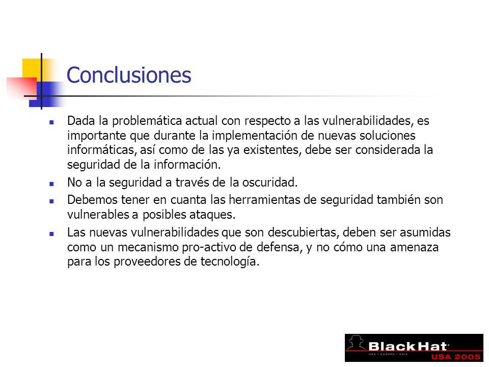 Conclusiones Dada la problemática actual con respecto a las vulnerabilidades, es importante que durante la implementación de nuevas soluciones informáticas, así como de las ya existentes, debe ser considerada la seguridad de la información.