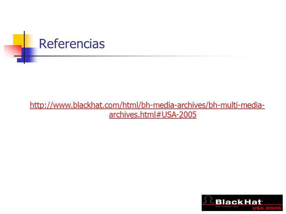 Referencias http://www.blackhat.com/html/bh-media-archives/bh-multi-media- archives.html#USA-2005