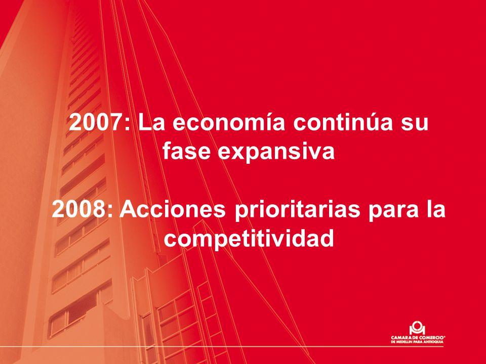 2007: La economía continúa su fase expansiva 2008: Acciones prioritarias para la competitividad