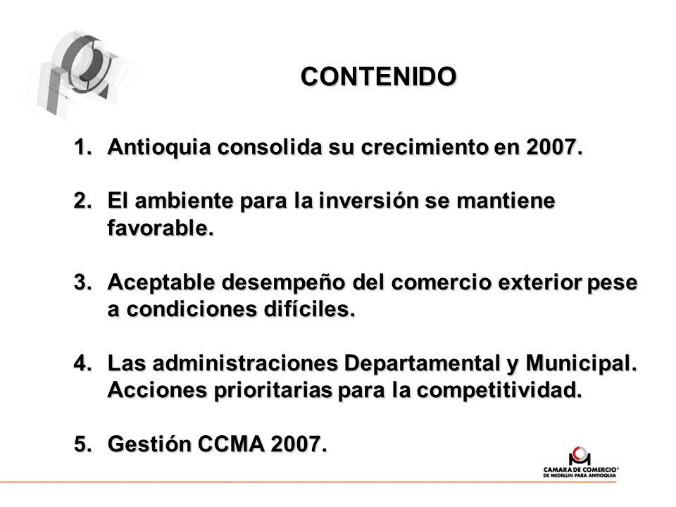 CONTENIDO CONTENIDO 1.Antioquia consolida su crecimiento en 2007. 2.El ambiente para la inversión se mantiene favorable. 3.Aceptable desempeño del com