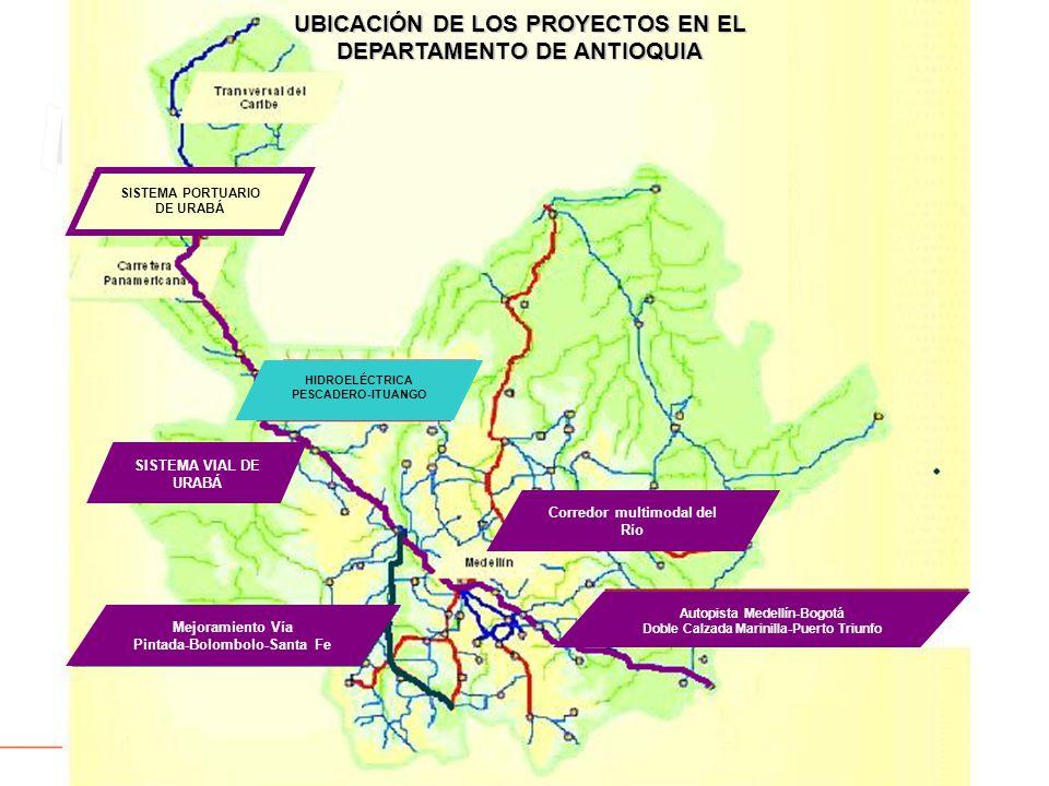 Autopista Medellín-Bogotá Doble Calzada Marinilla-Puerto Triunfo SISTEMA VIAL DE URABÁ SISTEMA PORTUARIO DE URABÁ Mejoramiento Vía Pintada-Bolombolo-Santa Fe Corredor multimodal del Río UBICACIÓN DE LOS PROYECTOS EN EL DEPARTAMENTO DE ANTIOQUIA HIDROELÉCTRICA PESCADERO-ITUANGO
