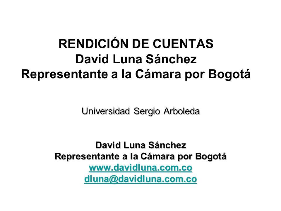 RENDICIÓN DE CUENTAS David Luna Sánchez Representante a la Cámara por Bogotá Universidad Sergio Arboleda David Luna Sánchez Representante a la Cámara por Bogotá www.davidluna.com.co dluna@davidluna.com.co