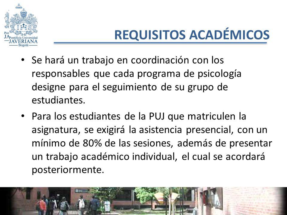 REQUISITOS ACADÉMICOS Se hará un trabajo en coordinación con los responsables que cada programa de psicología designe para el seguimiento de su grupo de estudiantes.