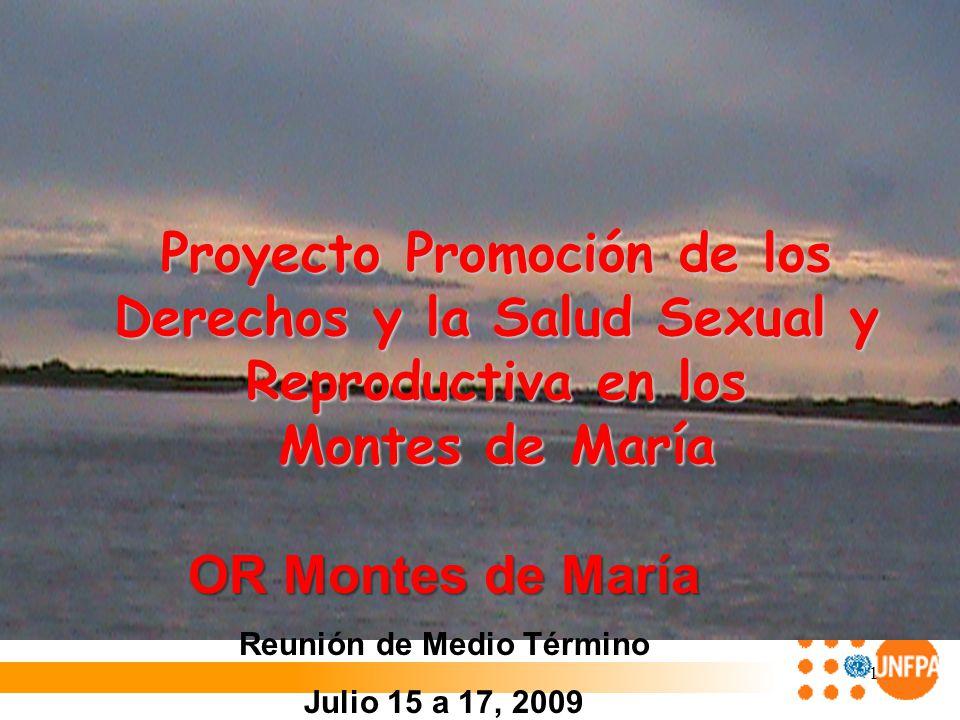 1 Proyecto Promoción de los Derechos y la Salud Sexual y Reproductiva en los Montes de María OR Montes de María Reunión de Medio Término Julio 15 a 17