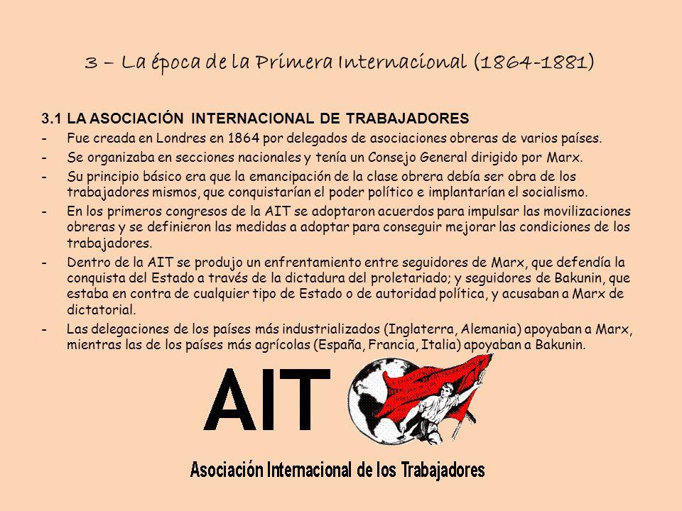 3 – La época de la Primera Internacional (1864-1881) 3.1 LA ASOCIACIÓN INTERNACIONAL DE TRABAJADORES -Fue creada en Londres en 1864 por delegados de a