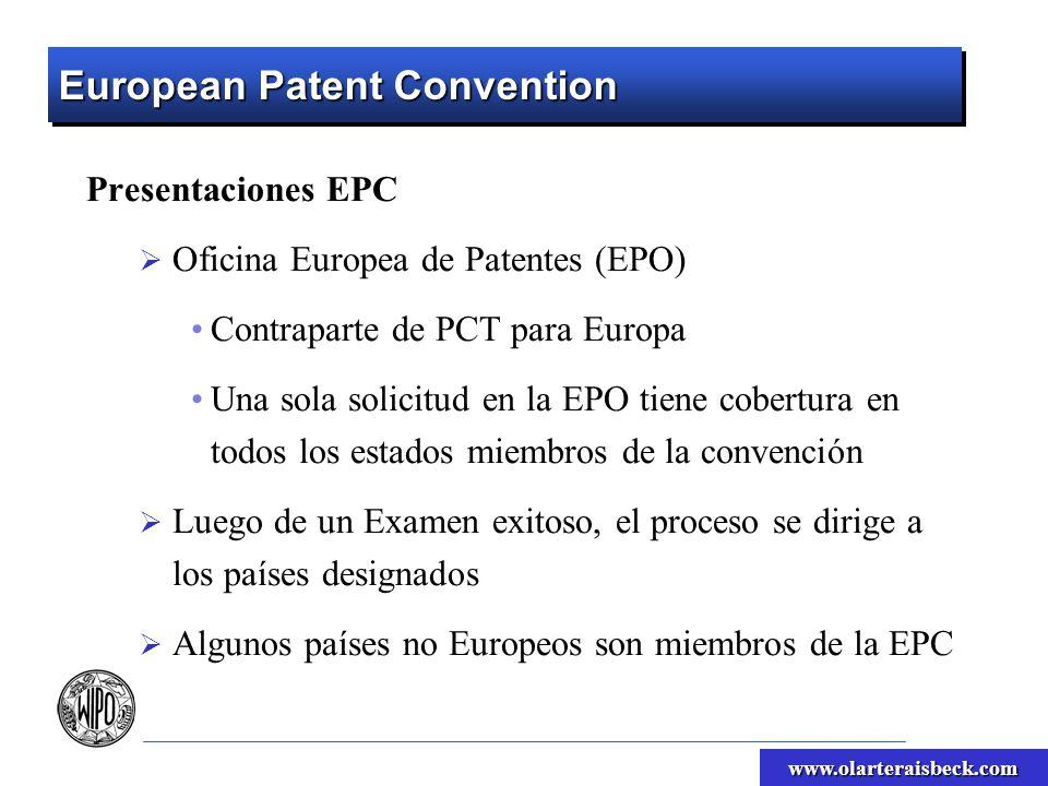 www.olarteraisbeck.com European Patent Convention Presentaciones EPC Oficina Europea de Patentes (EPO) Contraparte de PCT para Europa Una sola solicitud en la EPO tiene cobertura en todos los estados miembros de la convención Luego de un Examen exitoso, el proceso se dirige a los países designados Algunos países no Europeos son miembros de la EPC