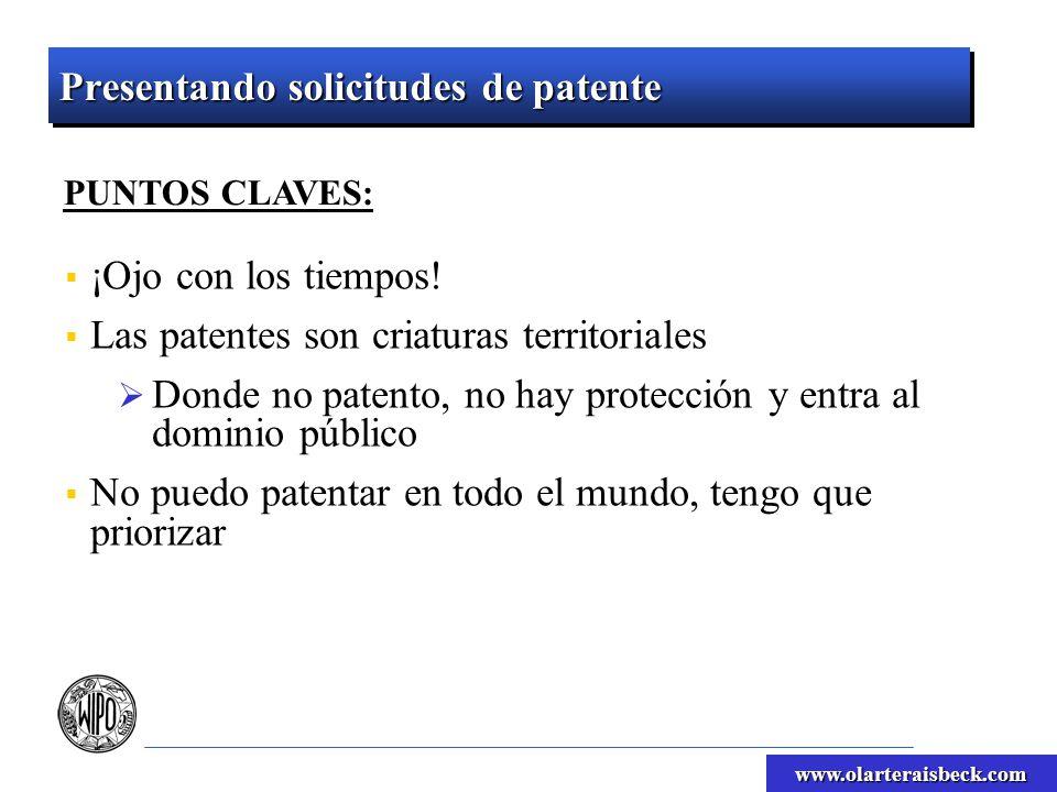 www.olarteraisbeck.com Presentando solicitudes de patente PUNTOS CLAVES: ¡Ojo con los tiempos! Las patentes son criaturas territoriales Donde no paten