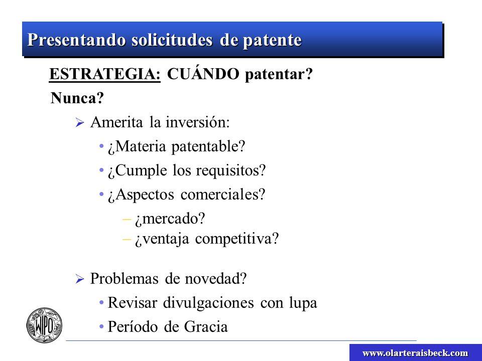 www.olarteraisbeck.com Presentando solicitudes de patente ESTRATEGIA: CUÁNDO patentar? Nunca? Amerita la inversión: ¿Materia patentable? ¿Cumple los r