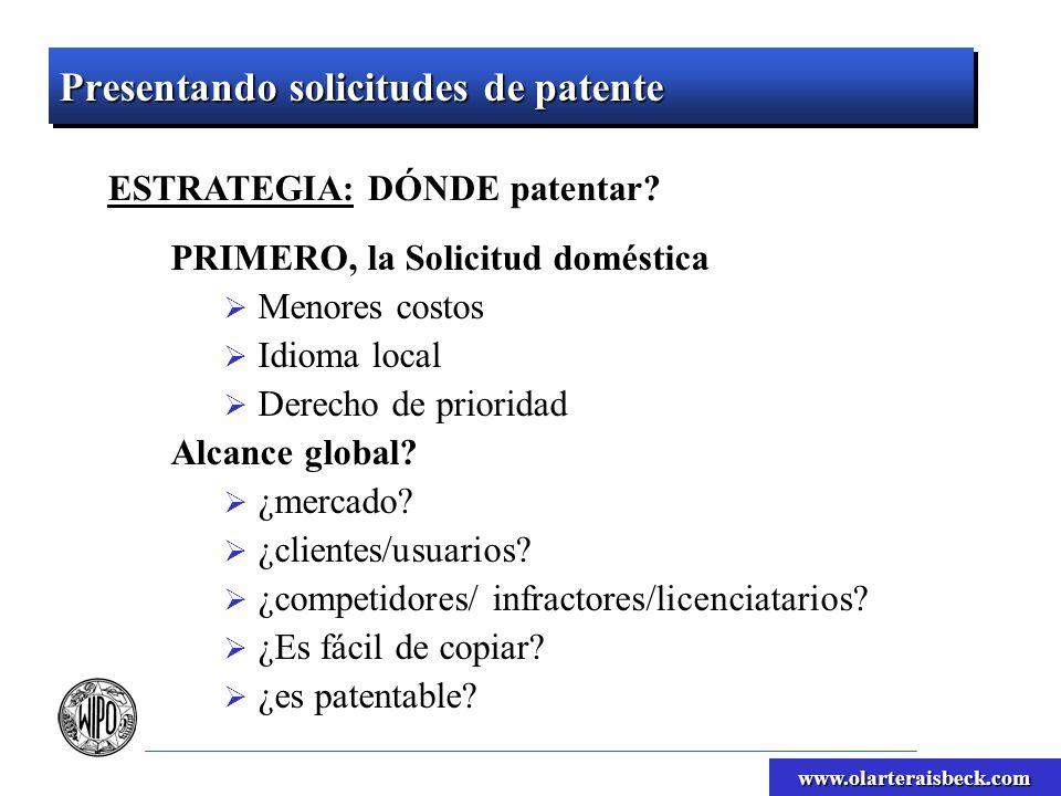 www.olarteraisbeck.com Presentando solicitudes de patente ESTRATEGIA: DÓNDE patentar? PRIMERO, la Solicitud doméstica Menores costos Idioma local Dere