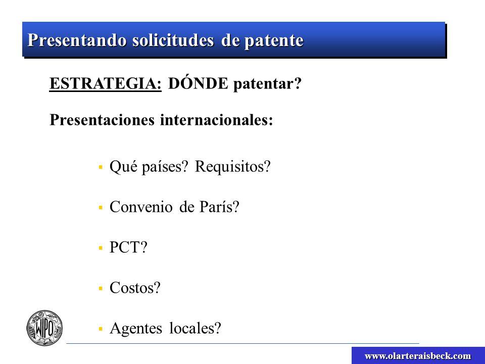 www.olarteraisbeck.com Presentando solicitudes de patente ESTRATEGIA: DÓNDE patentar? Presentaciones internacionales: Qué países? Requisitos? Convenio