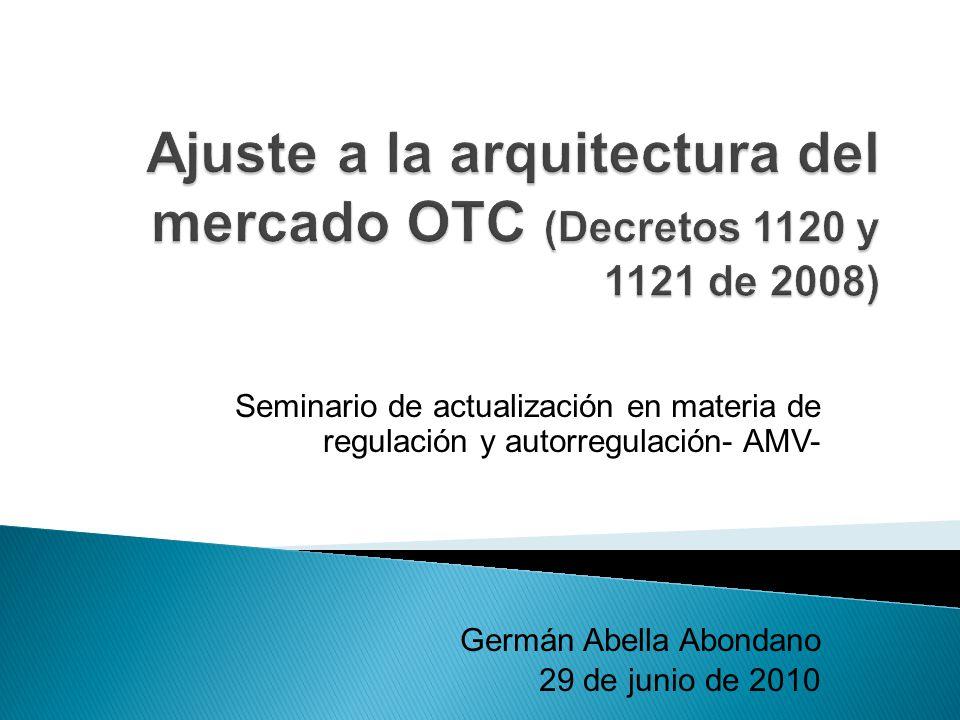 - Objetivos de la Ley de Valores - Tipos de Activos Financieros - Tipos de mercados según el escenario de negociación - Origen de los mercados OTC - La nueva arquitectura del mercado OTC 1.
