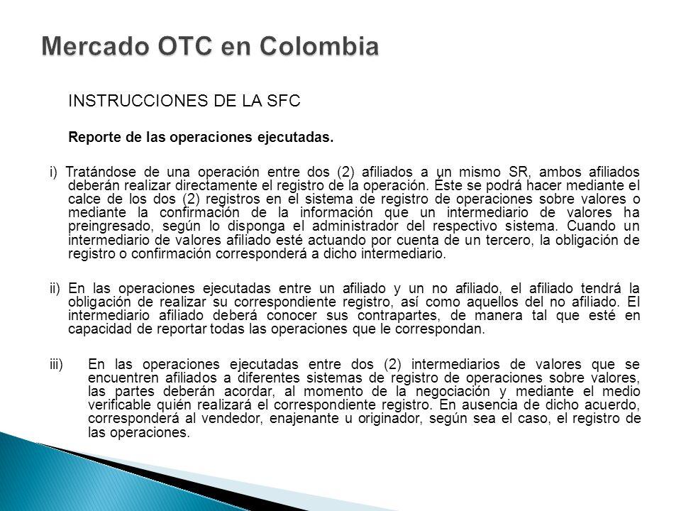 INSTRUCCIONES DE LA SFC Reporte de las operaciones ejecutadas. i) Tratándose de una operación entre dos (2) afiliados a un mismo SR, ambos afiliados d