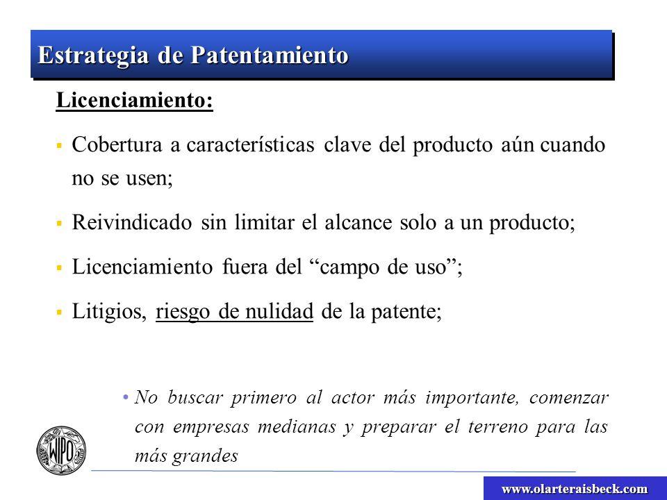 www.olarteraisbeck.com Estrategia de Patentamiento En adición al uso de las patentes contra sus competidores, el propietario también puede: Contra terceros que fabrican productos que incluyen las características clave de la patente; Aún cuando el producto no esté relacionado con los productos de la compañía propietaria de la pantente