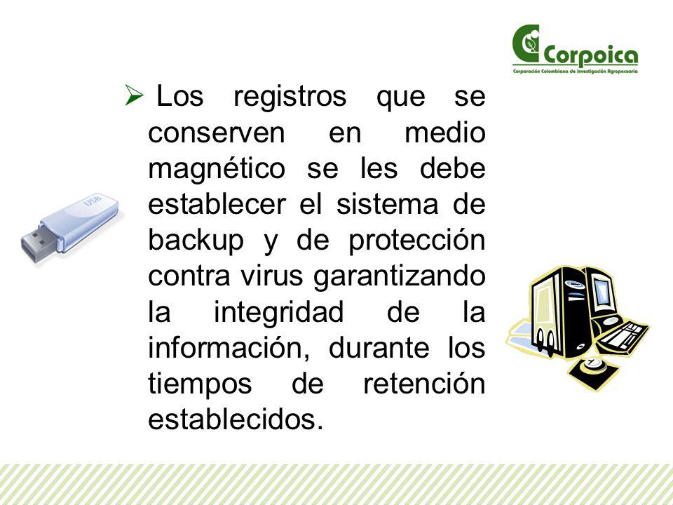 Los registros que se conserven en medio magnético se les debe establecer el sistema de backup y de protección contra virus garantizando la integridad