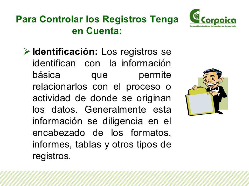 Para Controlar los Registros Tenga en Cuenta: Identificación: Los registros se identifican con la información básica que permite relacionarlos con el
