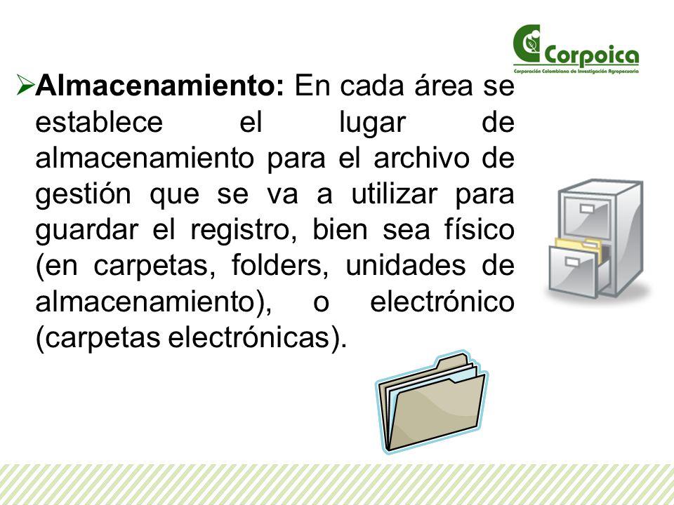 Almacenamiento: En cada área se establece el lugar de almacenamiento para el archivo de gestión que se va a utilizar para guardar el registro, bien se